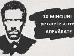 10 MINCIUNI pe care le crezi adevărate